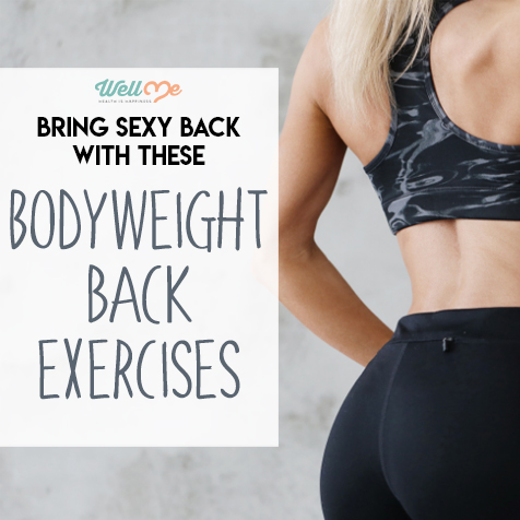 bring sexy back with these bodyweight back exercises