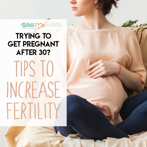 trying to get pregnant after 30, tips to increase fertility