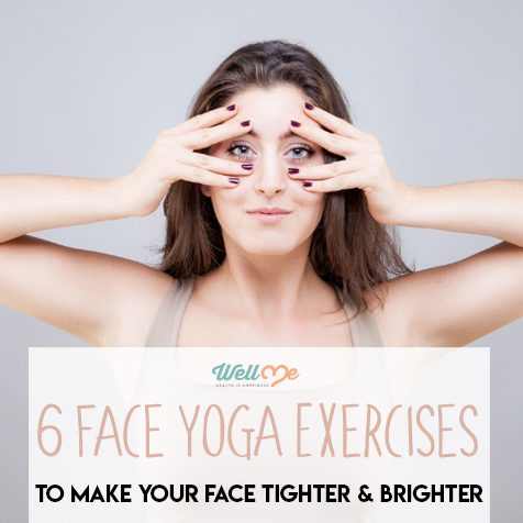 6 Face Yoga Exercises to Make Your Face Tighter and Brighter