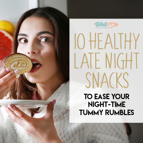 10 Healthy Late Night Snacks to Ease Your Night-Time Tummy Rumbles