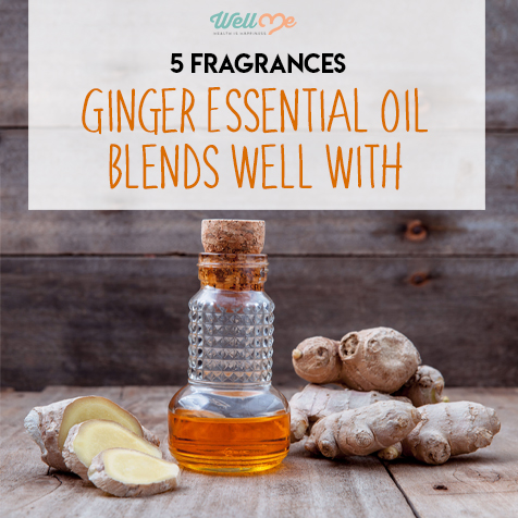5 Fragrances Ginger Essential Oil Blends Well With