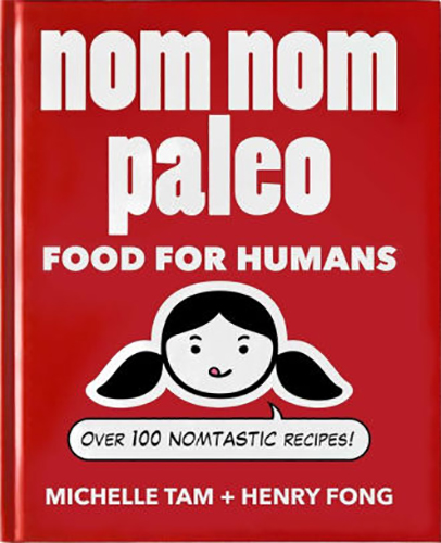Nom Nom Paleo: Food for Humans by Michelle Tam and Henry Fong